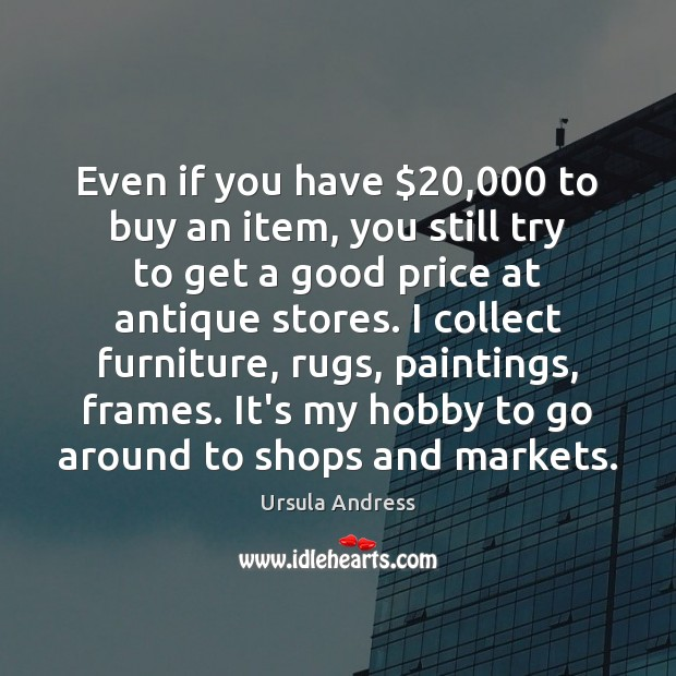 Even if you have $20,000 to buy an item, you still try to Image