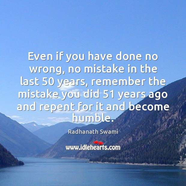 Even if you have done no wrong, no mistake in the last 50 Radhanath Swami Picture Quote