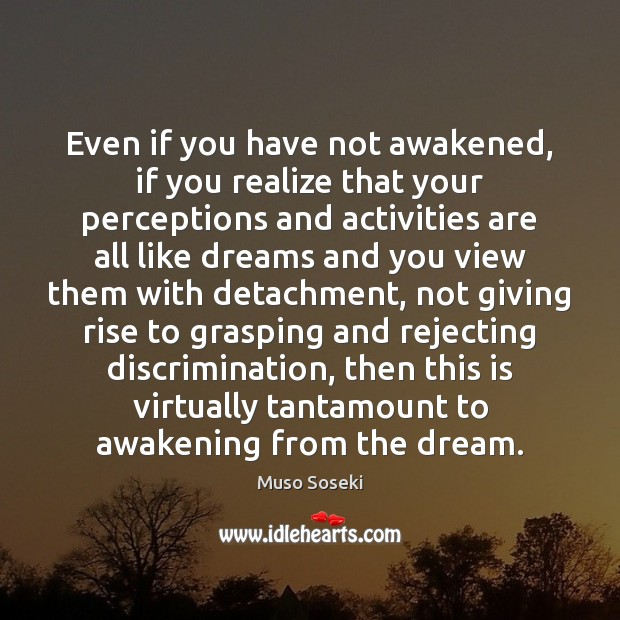 Image, Even if you have not awakened, if you realize that your perceptions
