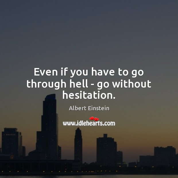 Image, Even if you have to go through hell – go without hesitation.