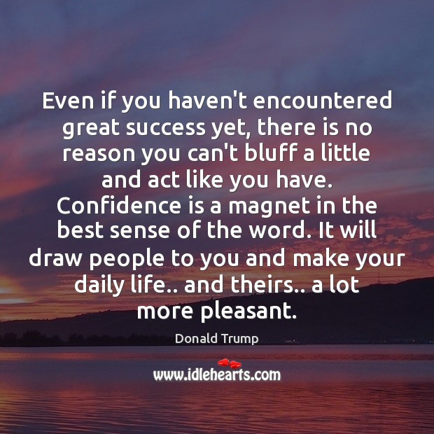 Even if you haven't encountered great success yet, there is no reason Image