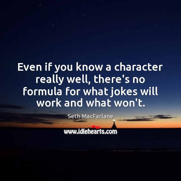Even if you know a character really well, there's no formula for Seth MacFarlane Picture Quote