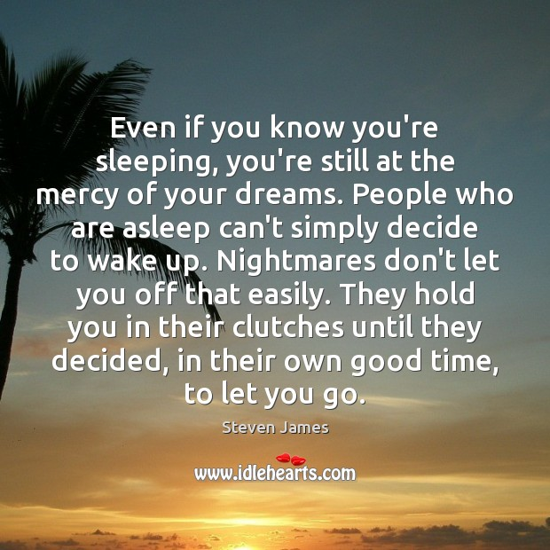Even if you know you're sleeping, you're still at the mercy of Steven James Picture Quote