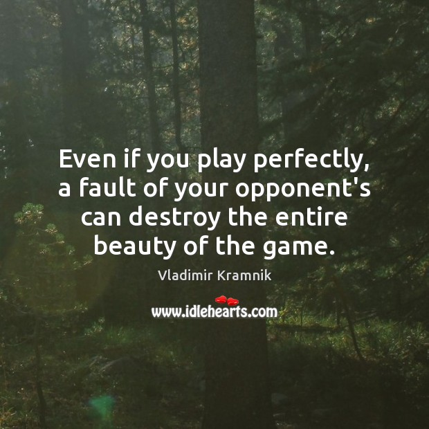 Even if you play perfectly, a fault of your opponent's can destroy Image