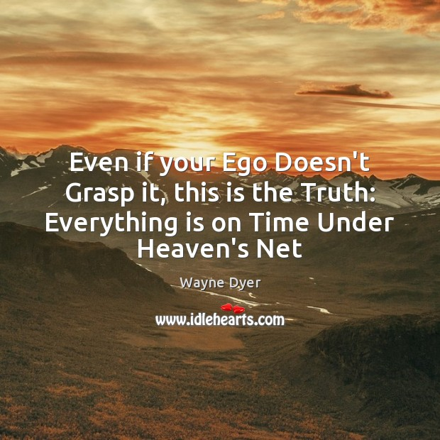 Image, Even if your Ego Doesn't Grasp it, this is the Truth: Everything