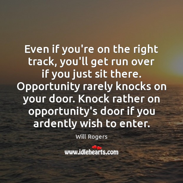 Even if you're on the right track, you'll get run over if Will Rogers Picture Quote