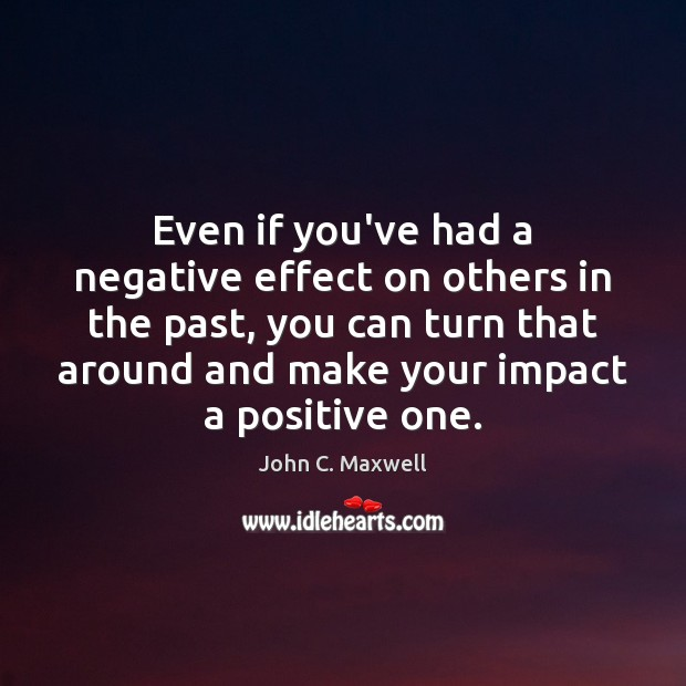 Image, Even if you've had a negative effect on others in the past,