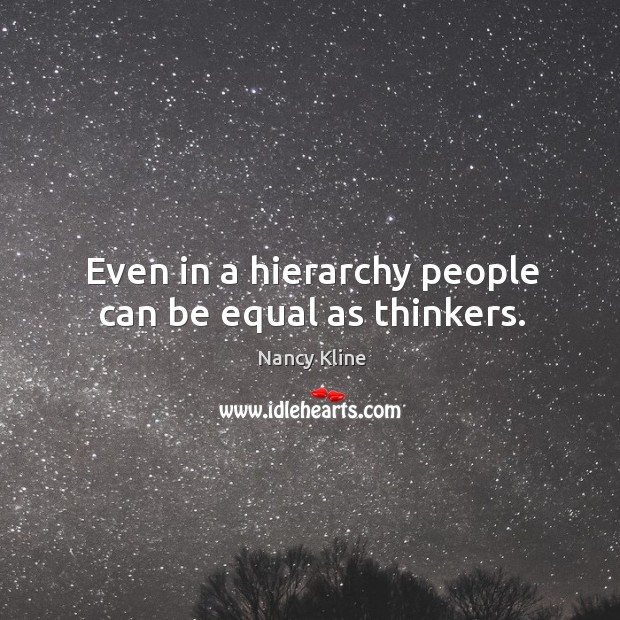Even in a hierarchy people can be equal as thinkers. Image
