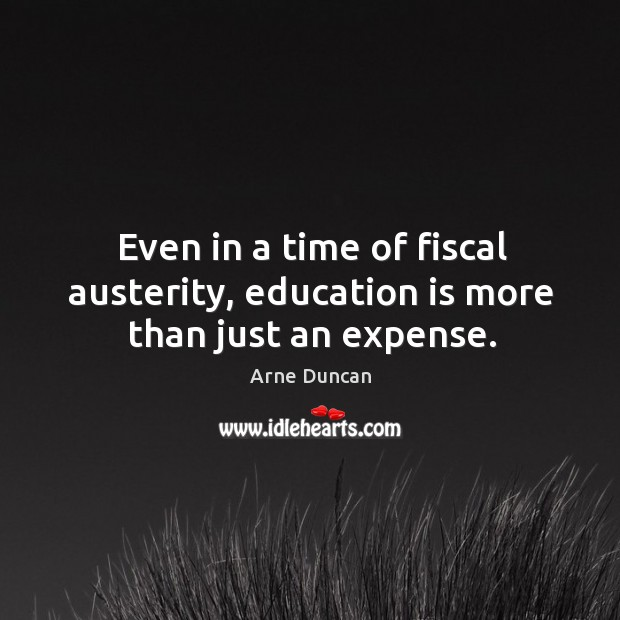 Image, Even in a time of fiscal austerity, education is more than just an expense.