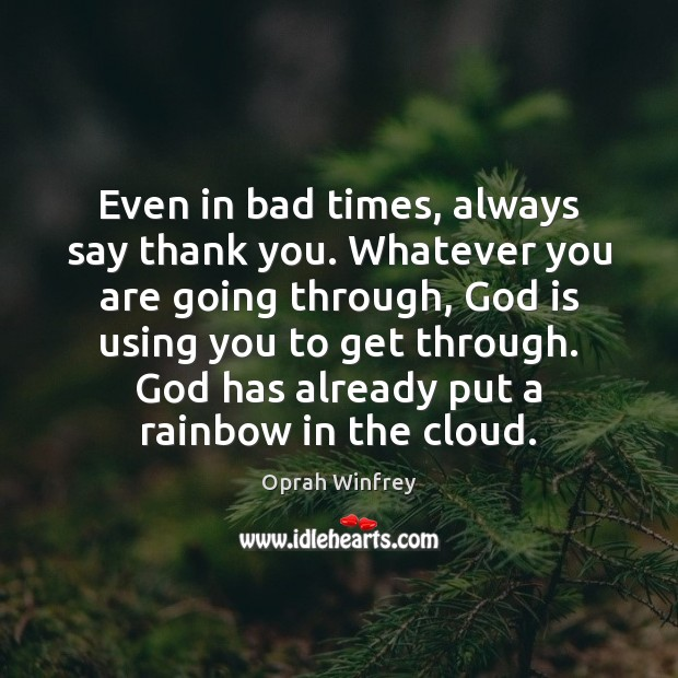 Image, Even in bad times, always say thank you. Whatever you are going