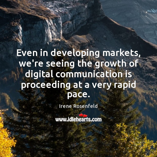 Even in developing markets, we're seeing the growth of digital communication is Image