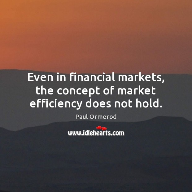 Even in financial markets, the concept of market efficiency does not hold. Paul Ormerod Picture Quote