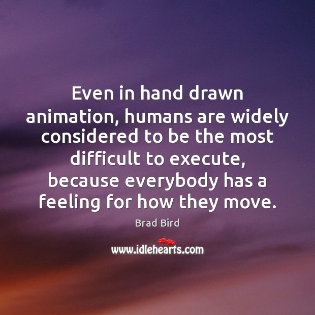 Even in hand drawn animation, humans are widely considered to be the Image