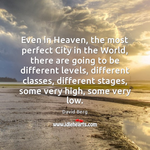 Even in Heaven, the most perfect City in the World, there are David Berg Picture Quote