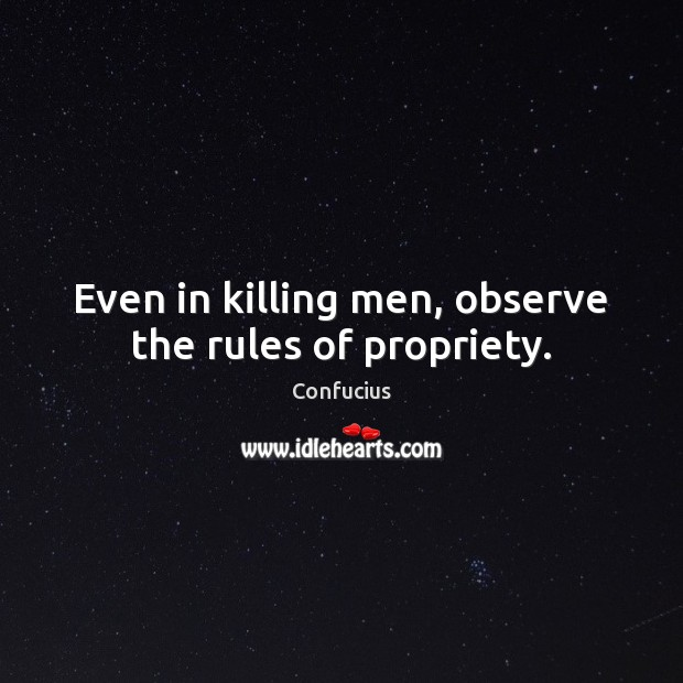 Image, Even in killing men, observe the rules of propriety.