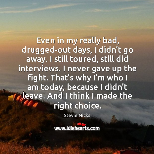 Even in my really bad, drugged-out days, I didn't go away. Image