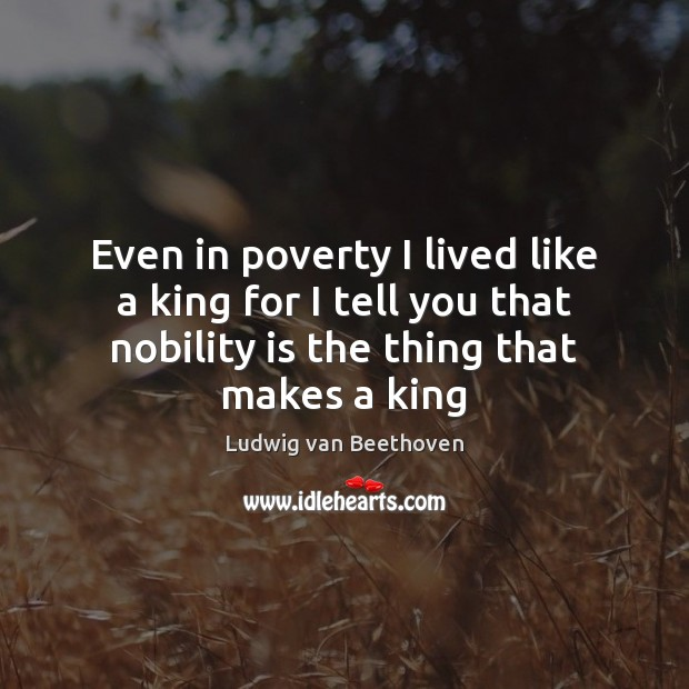 Image, Even in poverty I lived like a king for I tell you