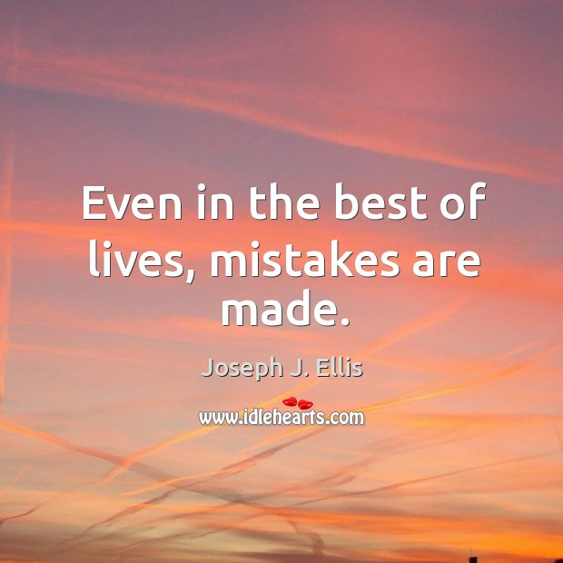 Even in the best of lives, mistakes are made. Image