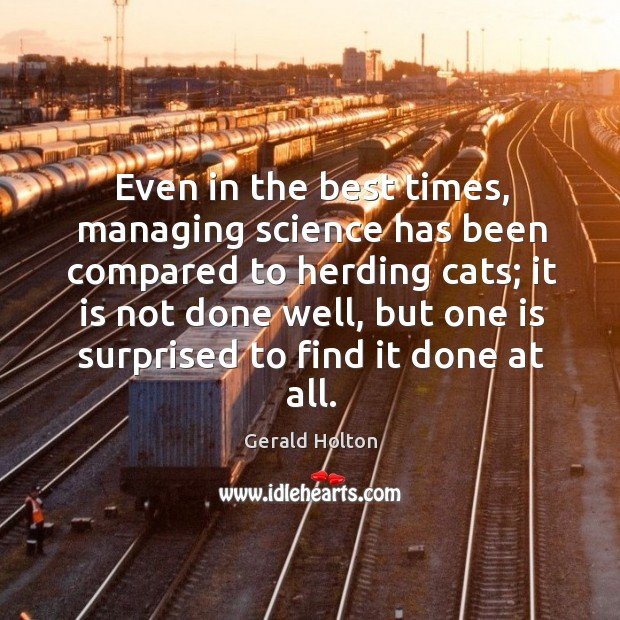 Even in the best times, managing science has been compared to herding Image