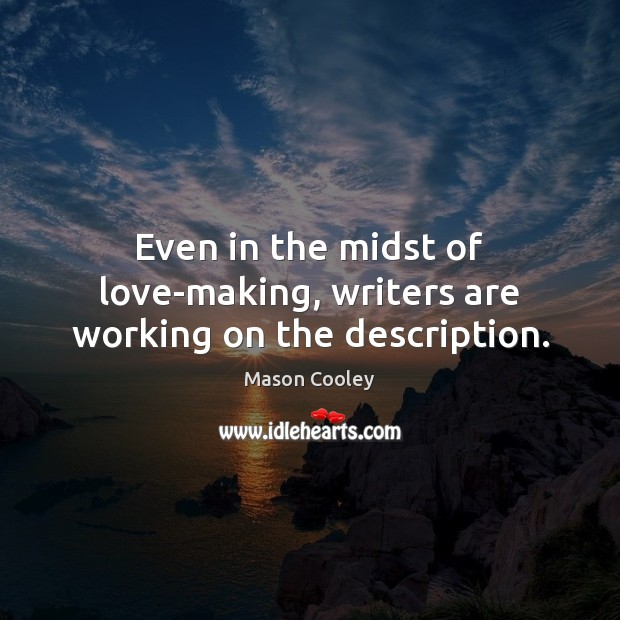 Even in the midst of love-making, writers are working on the description. Image
