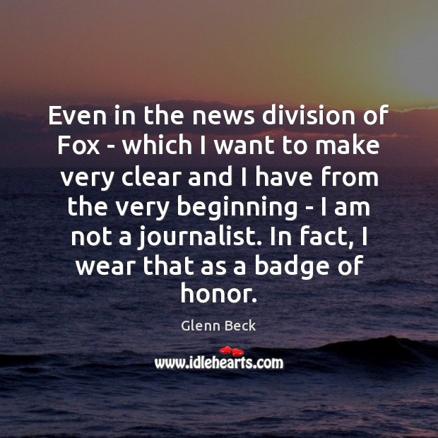 Even in the news division of Fox – which I want to Glenn Beck Picture Quote