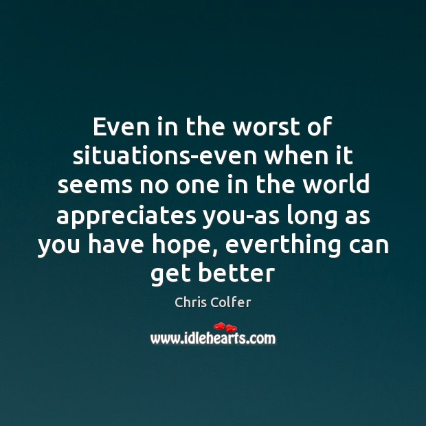 Even in the worst of situations-even when it seems no one in Chris Colfer Picture Quote