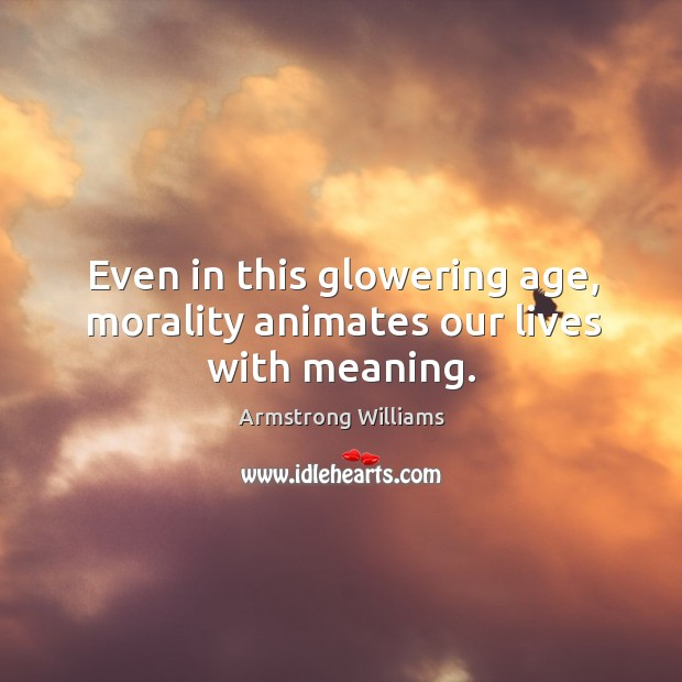 Image, Even in this glowering age, morality animates our lives with meaning.