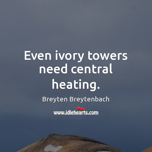 Image, Even ivory towers need central heating.