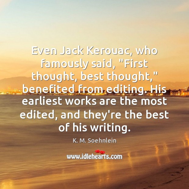 """Image, Even Jack Kerouac, who famously said, """"First thought, best thought,"""" benefited from"""