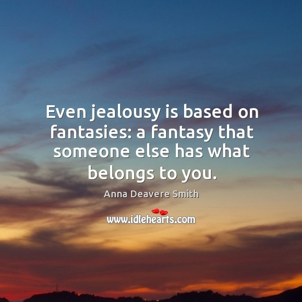 Image, Even jealousy is based on fantasies: a fantasy that someone else has what belongs to you.