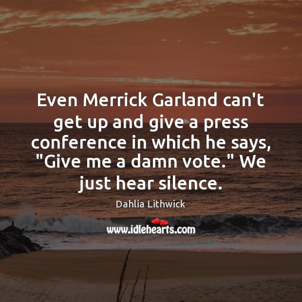 Even Merrick Garland can't get up and give a press conference in Dahlia Lithwick Picture Quote