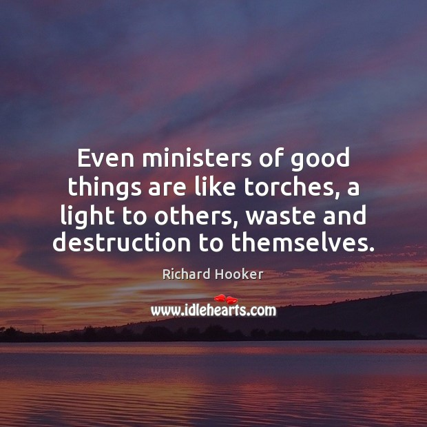 Image, Even ministers of good things are like torches, a light to others,