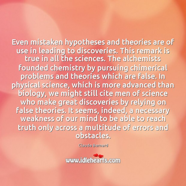 Image, Even mistaken hypotheses and theories are of use in leading to discoveries.