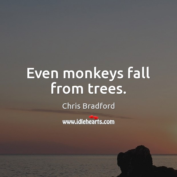 Even monkeys fall from trees. Chris Bradford Picture Quote