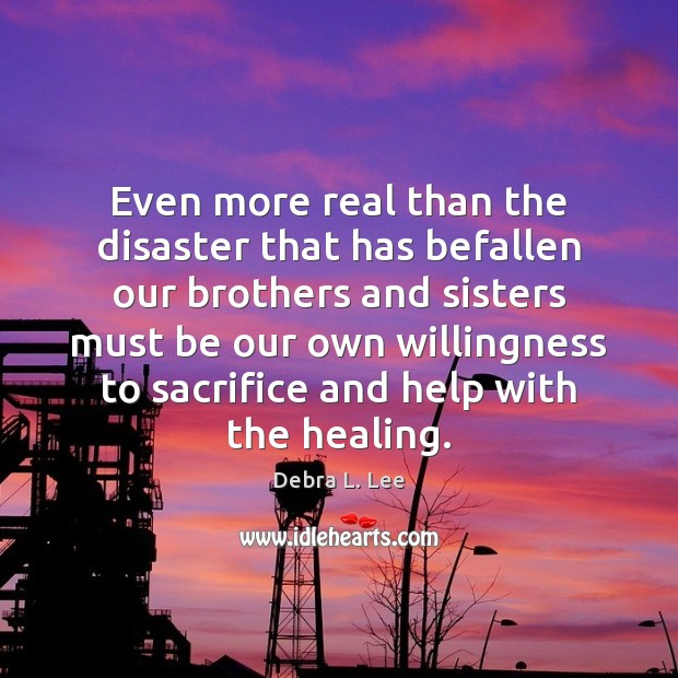 Even more real than the disaster that has befallen our brothers and Image