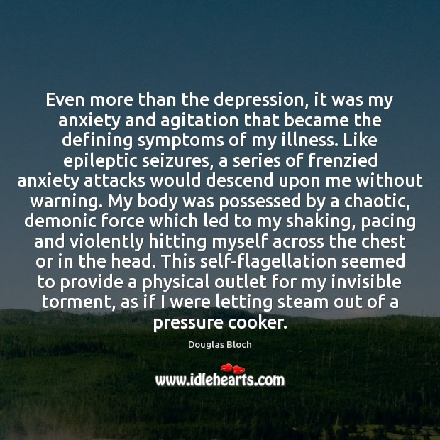 Image, Even more than the depression, it was my anxiety and agitation that