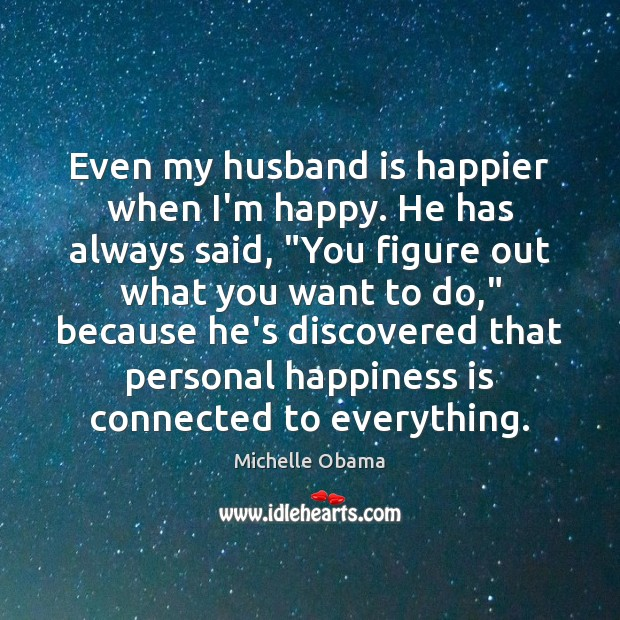 Image, Even my husband is happier when I'm happy. He has always said, ""