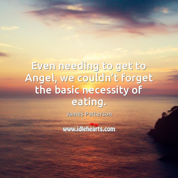 Image, Even needing to get to Angel, we couldn't forget the basic necessity of eating.