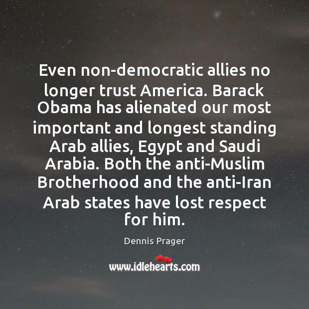 Even non-democratic allies no longer trust America. Barack Obama has alienated our Image