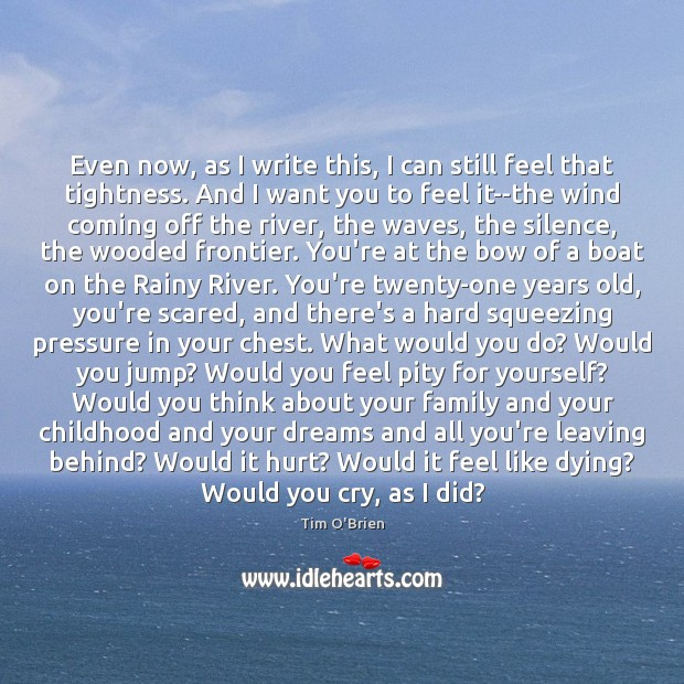 Even now, as I write this, I can still feel that tightness. Tim O'Brien Picture Quote