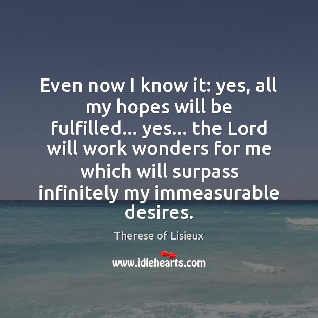 Even now I know it: yes, all my hopes will be fulfilled… Image