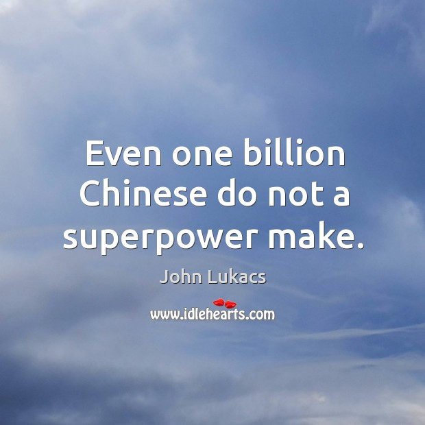 Image, Even one billion chinese do not a superpower make.