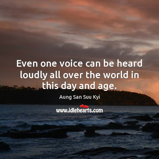 Even one voice can be heard loudly all over the world in this day and age. Image