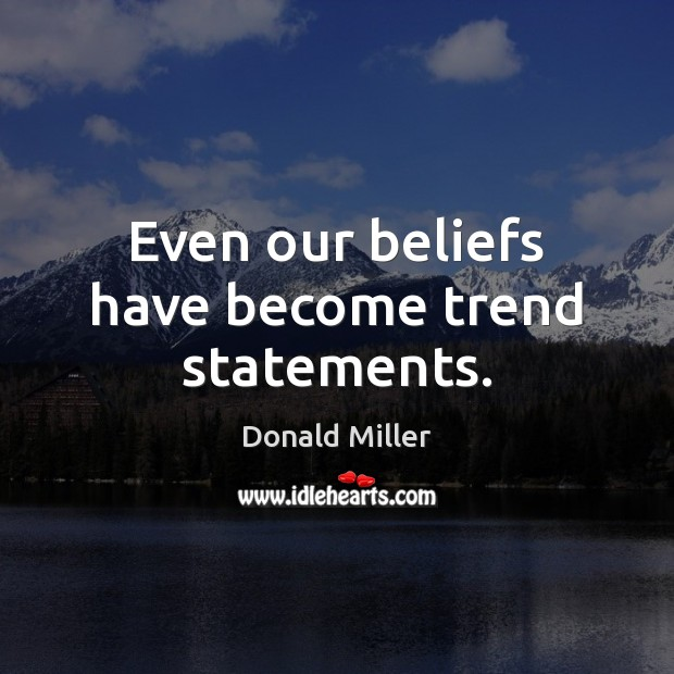 Even our beliefs have become trend statements. Donald Miller Picture Quote