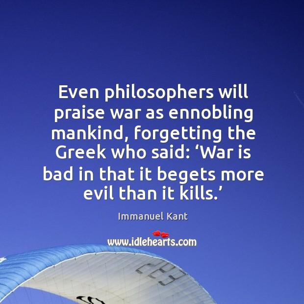 Even philosophers will praise war as ennobling mankind Image