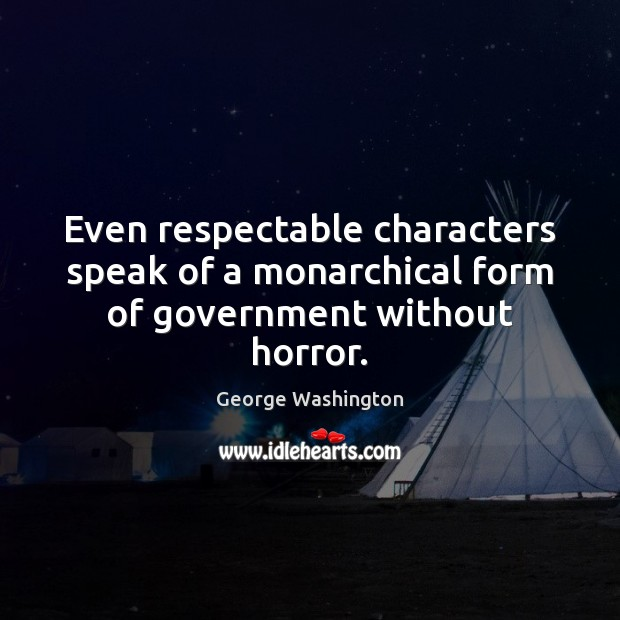 Image, Even respectable characters speak of a monarchical form of government without horror.
