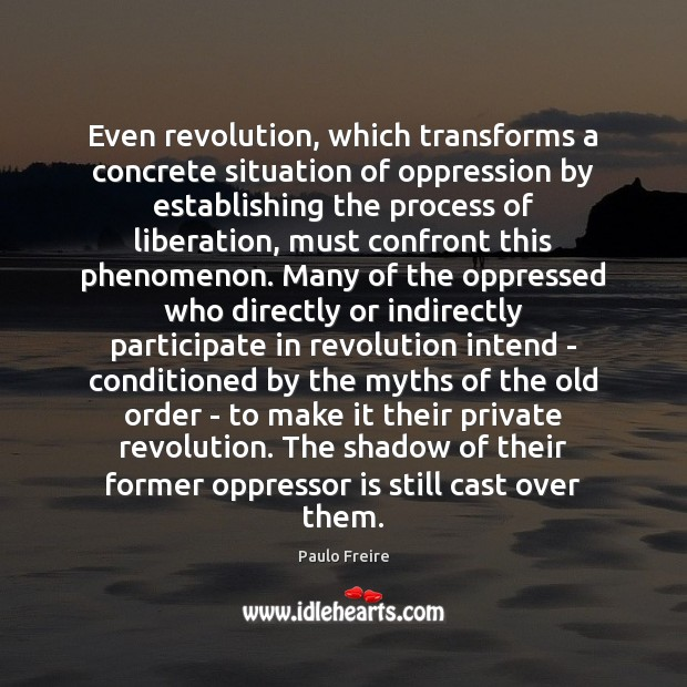 Image, Even revolution, which transforms a concrete situation of oppression by establishing the