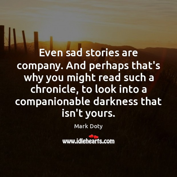 Even sad stories are company. And perhaps that's why you might read Image