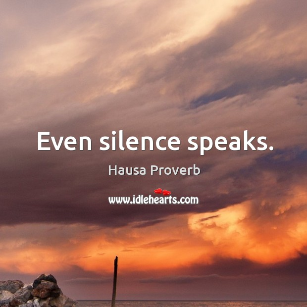 Even silence speaks. Hausa Proverbs Image