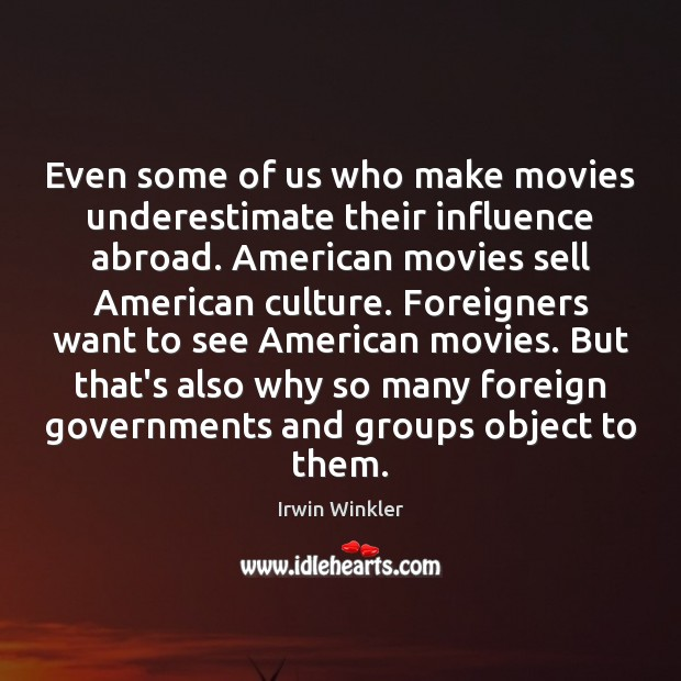 Image, Even some of us who make movies underestimate their influence abroad. American